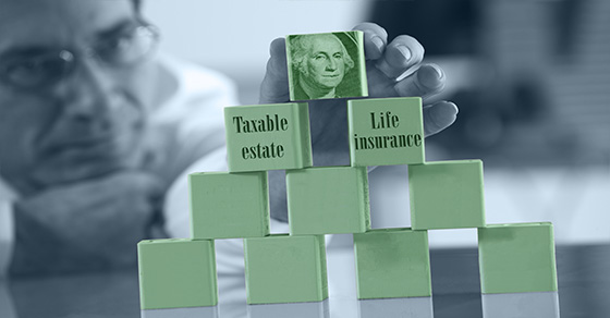 ensure life insurance isn't part of your taxable estate